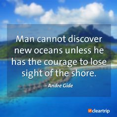 """man cannot discover new oceans unless he has the courage to lose sight of the shore."" - Andre Gide #CTTravelQuotes"