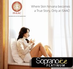 Where Skin Nirvana becomes a True Story, Only at #ISAAC!  For more information, book an appointment today! #Soprano www.isaac-wellness.com | Ph- 9958874494
