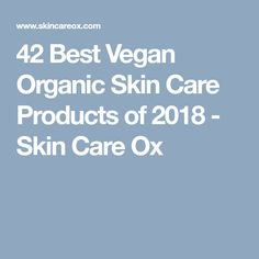 42 Best Vegan Organic Skin Care Products of 2018 - Skin Care Ox