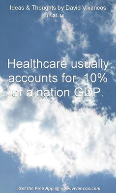 """November 21st 2014 Idea, """"Healthcare usually accounts for 10% of a nation GDP."""" https://www.youtube.com/watch?v=RkMziA-VHd4"""