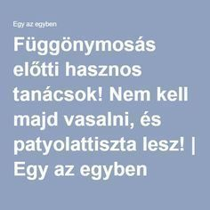 Függönymosás előtti hasznos tanácsok! Nem kell majd vasalni, és patyolattiszta lesz! | Egy az egyben Clean Up, Cleaning Hacks, Diy And Crafts, Life Hacks, Clever, Household, Advice, Good Things, Health
