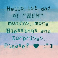 """Hello 1st day of """"ber"""" months, more blessings and surprises, please?"""