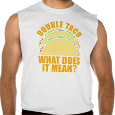 Double Taco Sleeveless T-shirt Tank Tops