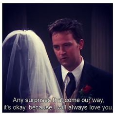 """Any surprises that come our way, it's okay, because I will always love you."" The One With Monica and Chandler's Wedding Monica And Chandler, Always Love You, See On Tv, Its Okay, Me Quotes, Random Quotes, Love Life, Told You So, Jokes"