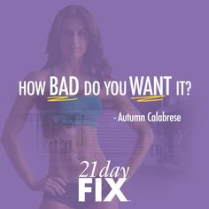 21 Day Fix. How Bad Do You Want It? Workout. Fitness. Simple Solutions.  www.beachbodycoach.com/teddycrouch