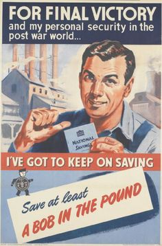 British poster, 1944: FOR FINAL VICTORY and my personal security in the post war world...  I'VE GOT TO KEEP ON SAVING