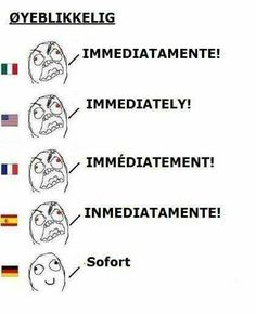 The Irony of German. Their most chilled, laid back word, to represent a most urgent concept! BIZARRO!!