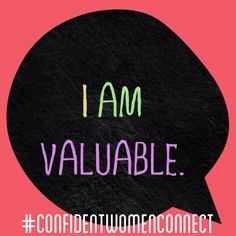 Daily Affirmation: I am valuable. #ConfidentWomenConnect