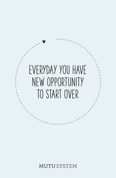Everyday you have new opportunity to start over. mutusystem.com