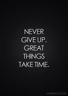 Blog - Quote: NEVER GIVE UP GREAT THINGS TAKE TIME | MARINGTON #quote #quotes #time