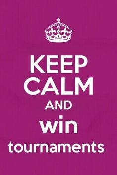 Keep calm and win tournaments
