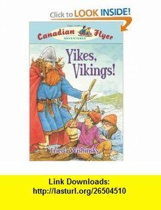 Canadian Flyer Adventures #4 Yikes, Vikings! (9781897066973) Frieda Wishinsky, Dean Griffiths , ISBN-10: 189706697X  , ISBN-13: 978-1897066973 ,  , tutorials , pdf , ebook , torrent , downloads , rapidshare , filesonic , hotfile , megaupload , fileserve