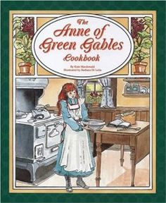 The Anne of Green Gables Cookbook: - I want this book!
