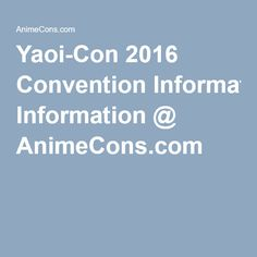Yaoi-Con 2016 Convention Information @ AnimeCons.com World Congress, Convention Centre, Revolution, Anime, Usa 2016, Overland Park, San Jose, Boston, Kawaii