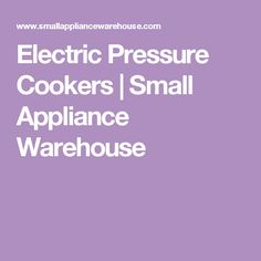 Electric Pressure Cookers | Small Appliance Warehouse