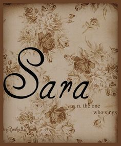 Baby Girl Name: Sara. Meaning(s): The One Who Sings (Hebrew) Princess (Dutch) Pure (Irish) Happy (Arabic) http://www.pinterest.com/vintagedaydream/baby-names/