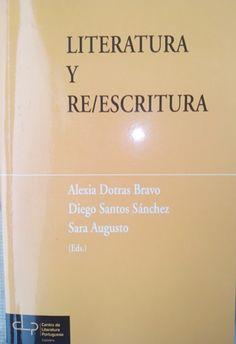 Literatura y re/escritura / Alexia Dotras Bravo, Diego Santos Sánchez, Sara Augusto (eds.) - Coimbra : Centro de Literatura Portuguesa, 2015