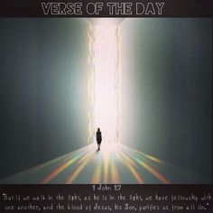 """Verse of the day: 1 John 1:7 NIV """"But if we walk in the light, as he is in the light, we have fellowship with one another, and the blood of Jesus, his Son, purifies us from all sin.""""  See it at Bible.com:  http://bible.com/111/1jn.1.7.niv  #verseoftheday"""