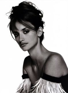 Penelope Cruz, I think she is one of the most beautiful women in the world.