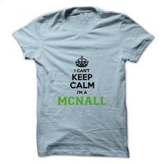 I cant keep calm Im a Mcnall - #hoodie schnittmuster #blue sweater. BUY NOW => https://www.sunfrog.com/Names/I-cant-keep-calm-Im-a-Mcnall.html?68278