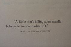 """""""A Bible that's falling apart usually belongs to someone who isn't."""" ~ CarlescSpurgeon"""