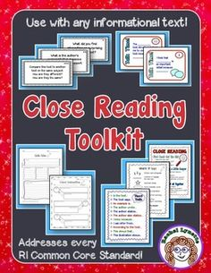 Close Reading Toolkit for Informational Text (Nonfiction)  Close Reading is an important, but often difficult skill to teach (and to learn!) This close reading toolkit will make it so much easier! It is designed to  work with any informational (nonfiction) text and to address all of the Common Core RI standards.