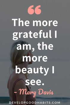 "Gratitude Short Quotes - ""The more grateful I am, the more beauty I see. Good Quotes, Inspirational Quotes For Women, Motivational Quotes For Life, Self Love Quotes, Short Quotes, Daily Quotes, Positive Quotes, Life Quotes, Inspiring Quotes"