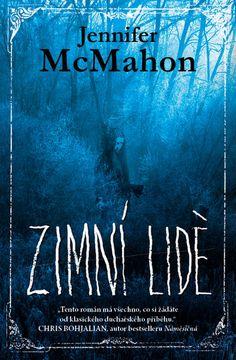 Zimní lidé - Jennifer McMahon | Knihy Dobrovský Vermont, Thriller, Cover, Books, Movie Posters, Author, Livros, Libros, Film Poster