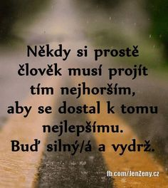 Jen si věřit a vydržet! My Life Quotes, Story Quotes, Words Quotes, Love Quotes, Best Quotes, Sayings, Motivational Quotes, Inspirational Quotes, True Facts