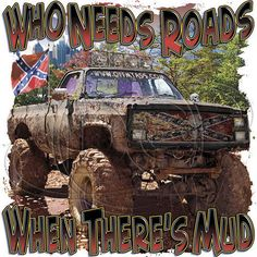 The is a popular southern heritage themed shirt about men with trucks in lots of mud. Who doesn't love to get a little mud on the tires? Jacked Up Trucks, 4x4 Trucks, Diesel Trucks, Cool Trucks, Chevy Trucks, Custom Trucks, Town And Country, Country Girls, Country Life