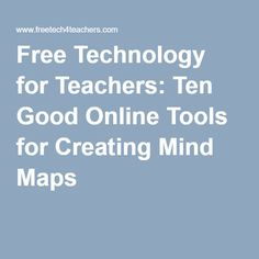 free technology for teachers ten good online tools for creating mind maps - Making Mind Maps Online