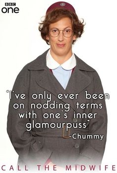 """""""I've only ever been on nodding terms with one's inner glamourpuss"""" - Chummy, Call The Midwife"""