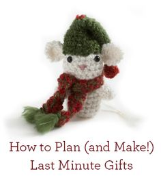How to Plan and Make Last Minute Gifts