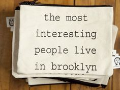 the most interesting people live in brooklyn pouch. I remember when this used to be mostly true. Hello Brooklyn, Brooklyn Girl, Brooklyn New York, Brooklyn Bridge, New York City, I Love Nyc, My Love, Brooklyn's Finest, Empire State Of Mind