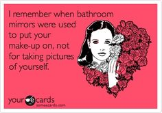 Yep...those mirrors are so handy for taking 1,000 pictures in da bathroom...
