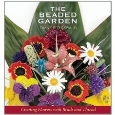 Diane Fitzgerald - a great beginning if you want to stitch up a beaded garden. Also has a cute caterpillar type bug project to make.