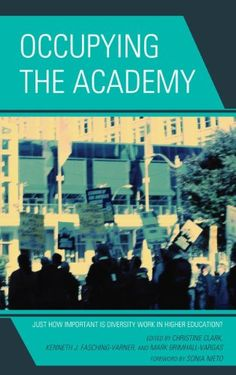 Occupying the Academy: Just How Important Is Diversity Work in Higher Education? by Christine Clark http://www.amazon.com/dp/1442212721/ref=cm_sw_r_pi_dp_hhM-ub1HYY78W