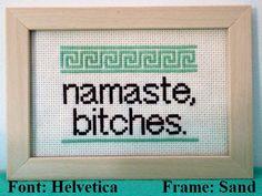 Finished Cross Stitch.  Namaste, Bitches.