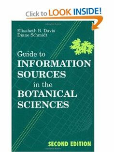 Guide to Information Sources in the Botanical Sciences: by Elisabeth B. Davis. $75.00. 275 pages. Publisher: Libraries Unlimited; 2 Sub edition (December 15, 1995). Publication: December 15, 1995. Edition - 2 Sub. Author: Elisabeth B. Davis