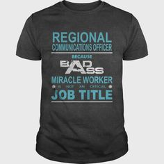 REGIONAL COMMUNICATIONS OFFICER Because Badass Miracle Worker Is Not An Official Job Title