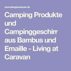 Camping Produkte und Campinggeschirr aus Bambus und Emaille - Living at Caravan