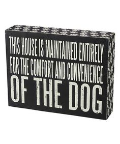'This House is Maintained Entirely for the Comfort and Convenience of the Dog' Box Sign #zulilyfinds $10