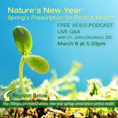 Check out this free live podcast by Dr. John Douillard, DC.  Sign up to participate and listen in here: http://lifespa.com/event/natures-new-year-springs-prescription-perfect-health/