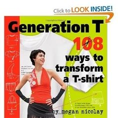 Generation T: 108 Ways to Transform a T-Shirt Megan Nicolay 0761137858 9780761137856 The T-shirt is the centerpiece of a girls wardrobe. But even better, that same T-shirt is a blank canvas just waiting to express the personality and creativity of it Recycled T Shirts, Old T Shirts, Great T Shirts, Tee Shirts, Diy Clothing, Sewing Clothes, Refashioning Clothes, Clothing Accessories, Clothes Crafts