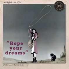 """ddittybit no. 169: """"Rope your dreams."""""""