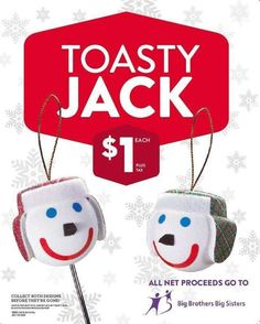 Toasty Jack $1 each. All Net Proceeds Go To Big Brothers Big Sisters