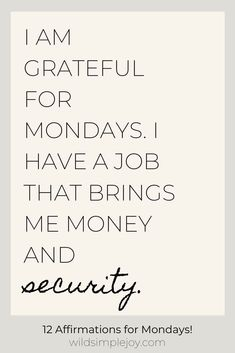 I am grateful for Mondays. I have a job that brings me money and security. 12 Monday Affirmations for Mondays! Take your stress and disdain for Monday Job Quotes, Monday Quotes, Mindset Quotes, Life Quotes, Crush Quotes, Daily Quotes, Relationship Quotes, Qoutes, Healthy Affirmations