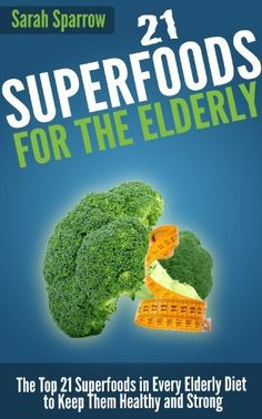 Love this one! #FREE----> 21 Superfoods for the Elderly: The Top 21 Superfoods in Every Elderly Diet to Keep Them Healthy and Strong by Sarah Sparrow, http://www.amazon.com/dp/B00B52S75M/ref=cm_sw_r_pi_dp_qarfrb08KS51G