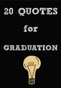 20 Quotes for Grads at Graduation - pinning for later - these are really good!