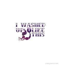 I washed up like this... available as t shirt, hoodie, graphic tee, stickers,  phone cases, prints, cards, posters, home décor, pillows, totes, laptop skins, duvets, coffee mugs, travel mugs, leggings, pencil skirts, scarves, tablet cases, bags, notebooks, journals, canvases, metal prints, drawstring bags, phone wallets, contrast tanks, Chiffon tops, graphic t shirt dress, a-line dress, wall tapestry, clocks, acrylic block, slaps,